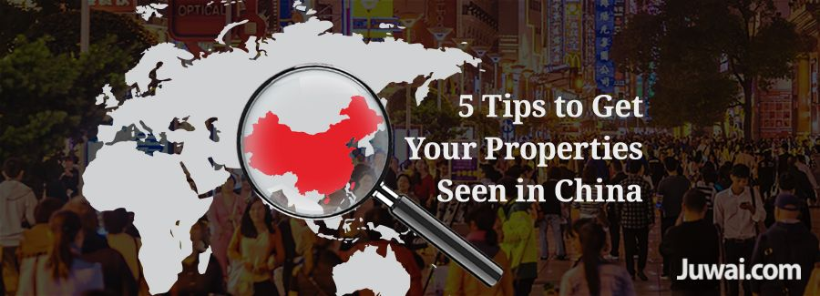 5 tips to get your properties seen in China